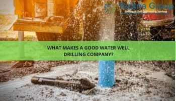 What makes a good water well drilling company?